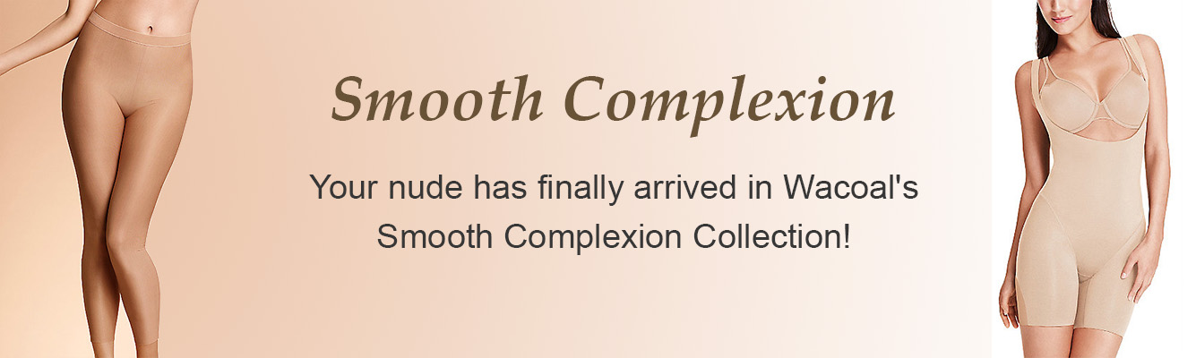 Your nude has finally arrived in Wacoal's Smooth Complexion Collection!